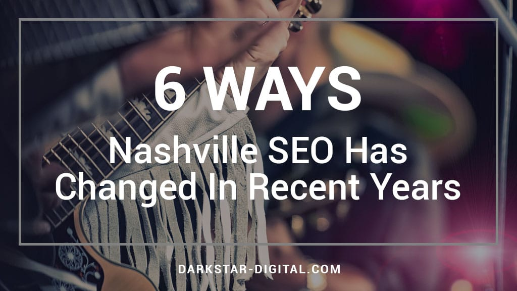 Six Ways That Nashville SEO Has Changed In Recent Years